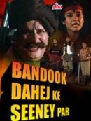 Bandook Dahej Ke Seeney Par (1989)
